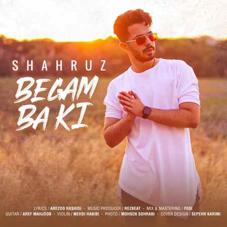 Shahruz Begam Ba Ki Music fa.com دانلود آهنگ شهروز بگم با کی